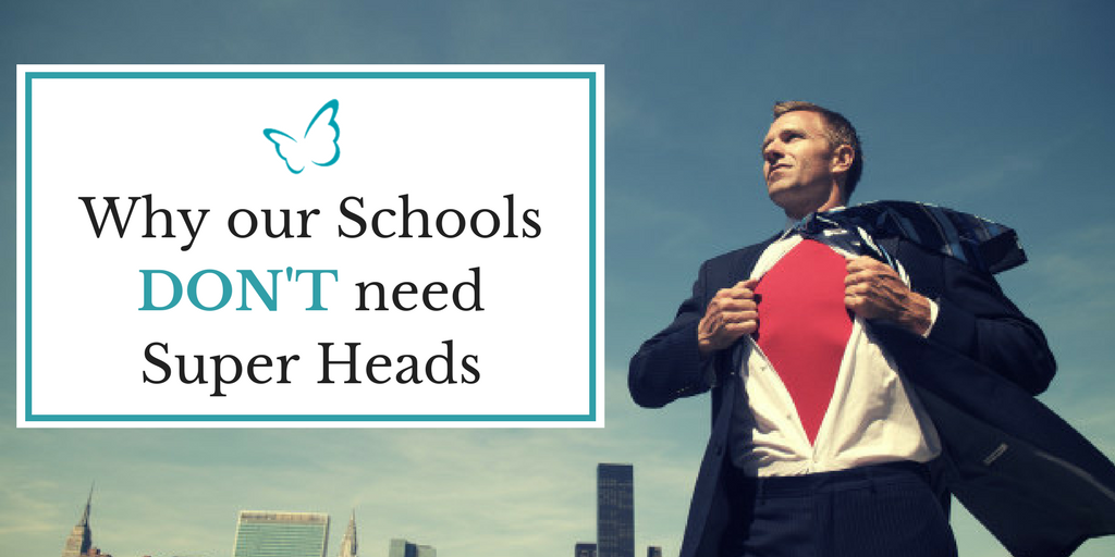 """Why our Schools Don't Need """"Super Heads"""""""