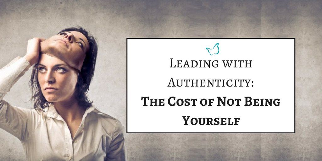 Leading with Authenticity – The Cost of Not Being Yourself