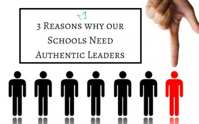 3 Reasons Why our Schools Need Authentic Leaders