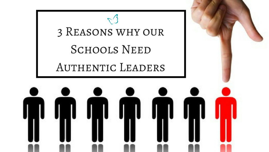 3 Reasons Why our Schools Need Authentic Leaders - Integrity Coaching