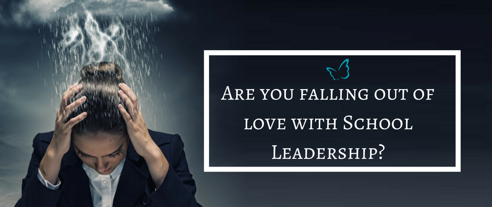 Are you falling out of love with School Leadership?