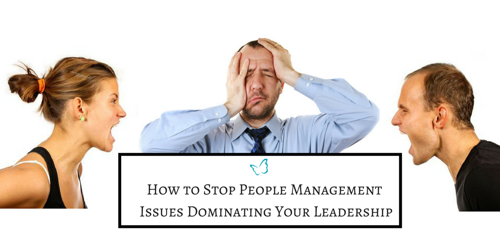 How to Stop People Management Issues Dominating Your Leadership