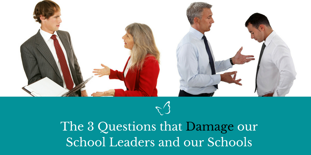 The 3 Questions that Damage our School Leaders and our Schools