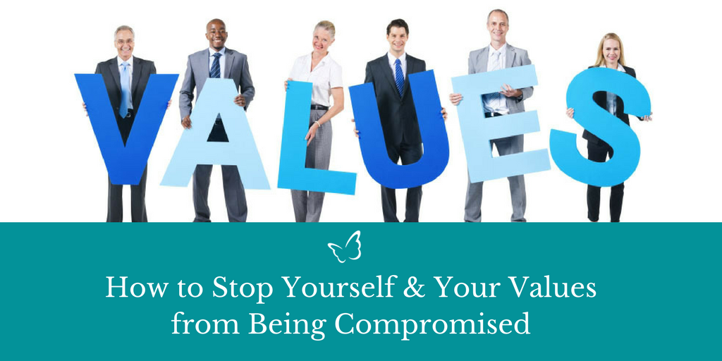 How to Stop Yourself & Your Values from Being Compromised
