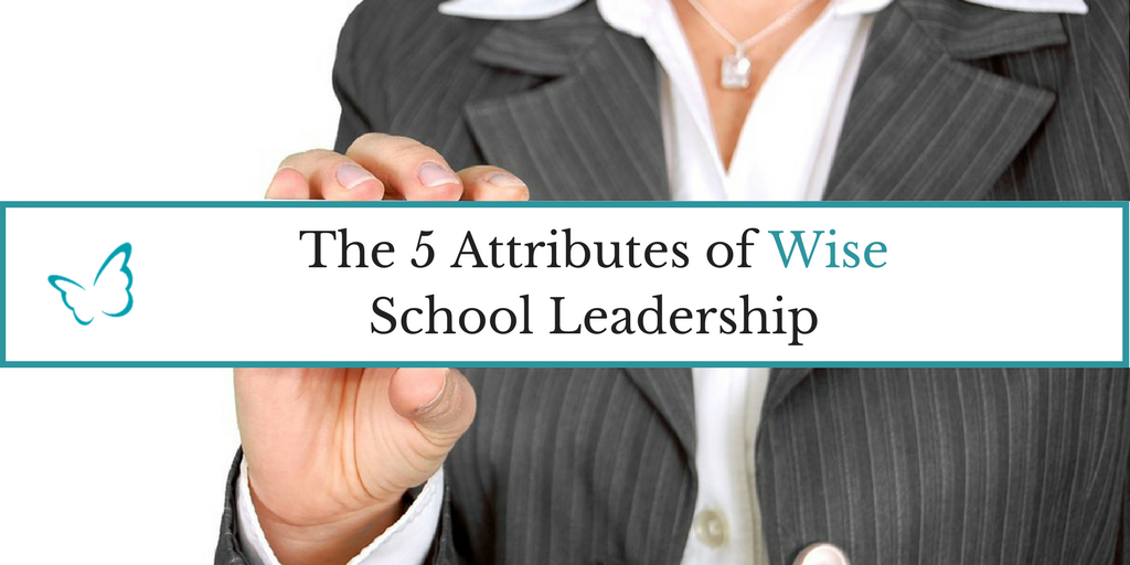 The 5 Attributes of Wise School Leadership