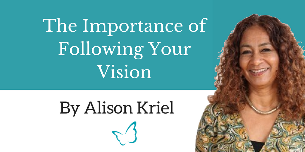 The Importance of Following Your Vision – Alison Kriel