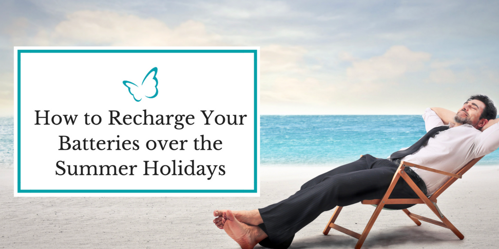 How to Recharge your Batteries over the Summer Holidays