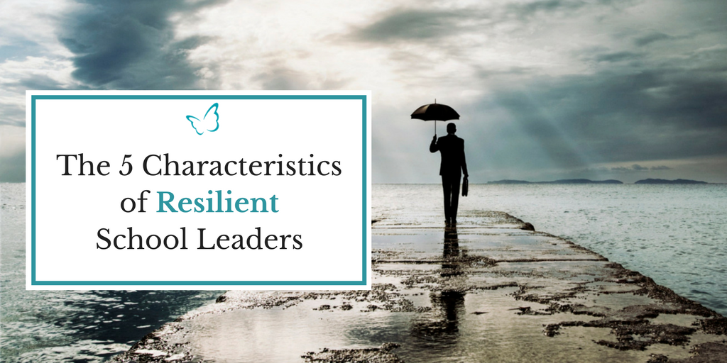 The 5 Characteristics of Resilient School Leaders