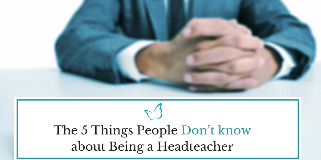 5 Things People Don't know about Being a Headteacher
