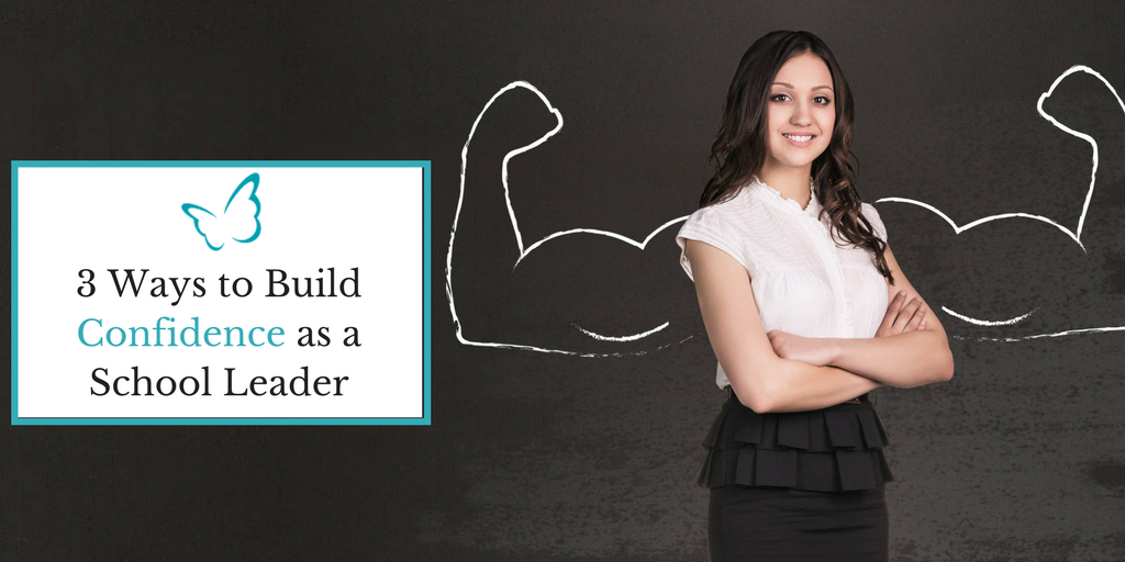 3 Ways to Build Your Confidence as a School Leader