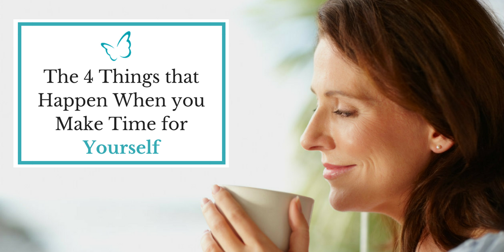 The 4 Things that Happen when you make Time for Yourself