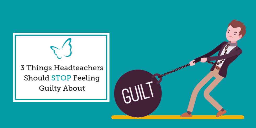 3 Things Headteachers Should Stop Feeling Guilty About