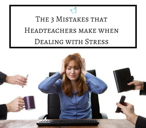 3 Mistakes that Headteachers make when Dealing with Stress