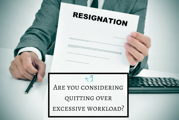 Are you considering quitting over excessive workload?