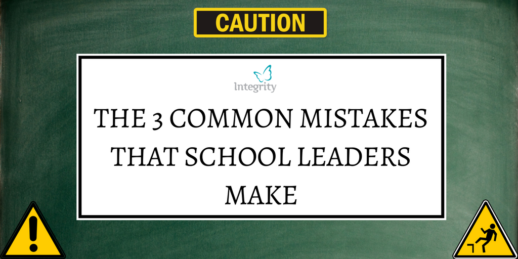 The 3 Common Mistakes that School Leaders Make