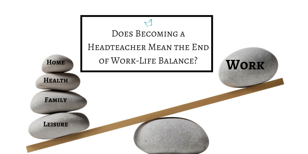 Does Becoming a Headteacher Mean the End of Work Life Balance?