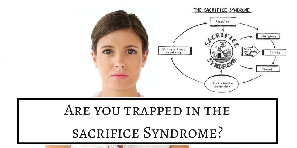 Are You Trapped in the Sacrifice Syndrome?
