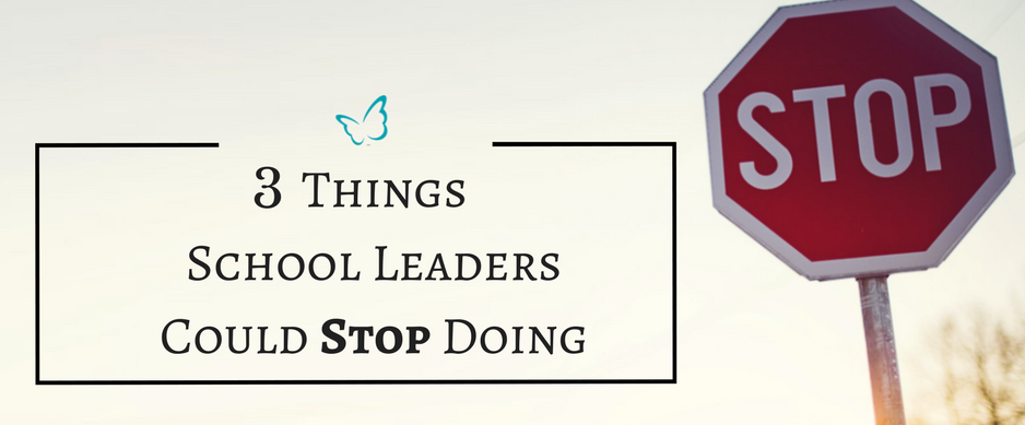 3 Things School Leaders Could Stop Doing