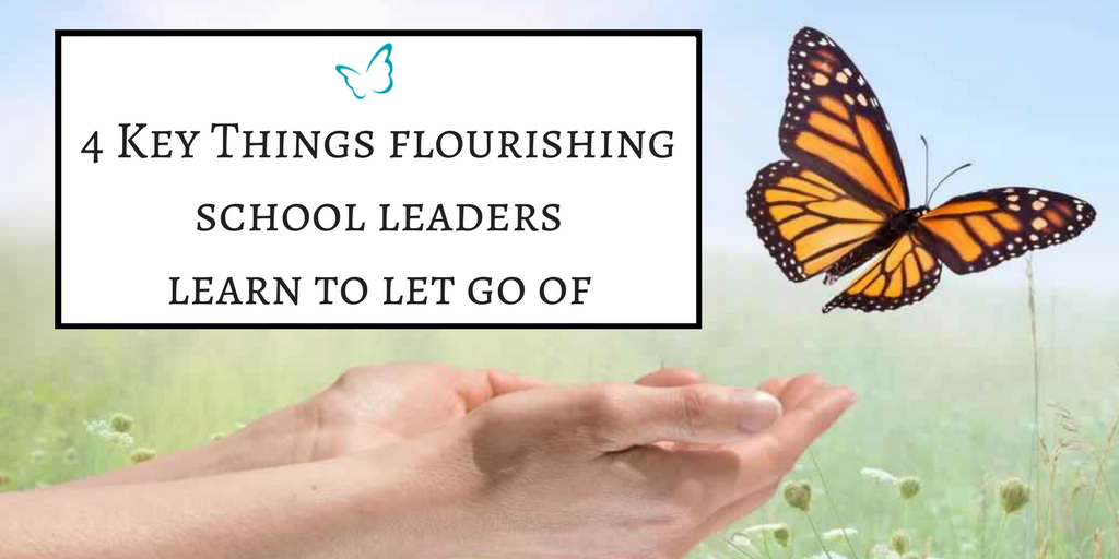 4 Key Things Flourishing School Leaders Learn to Let Go