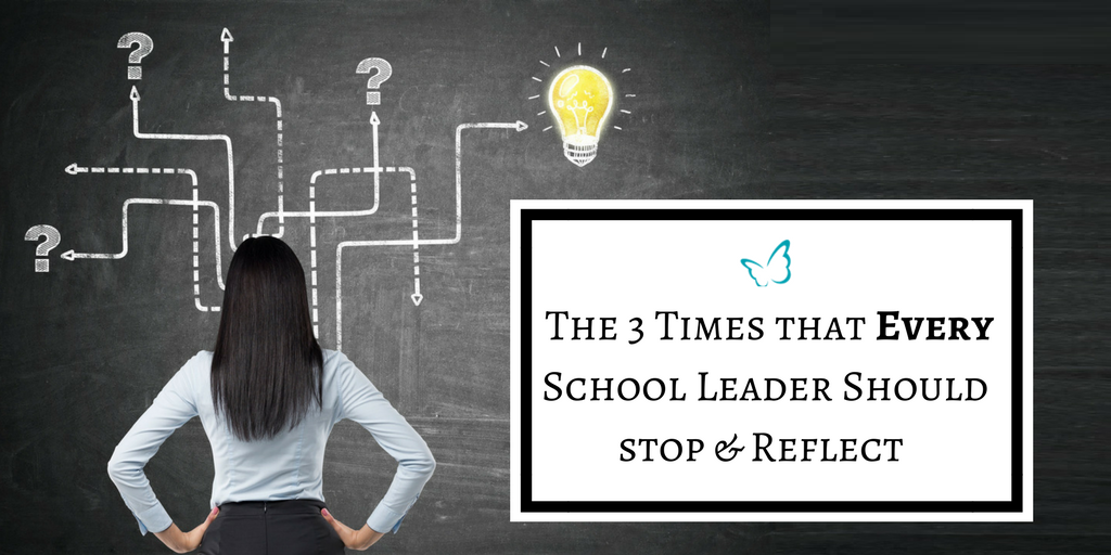 The 3 Times EVERY School Leader Should Stop & Reflect
