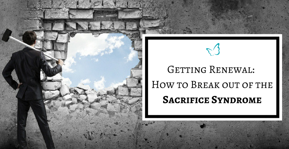 Getting Renewal – How to Break out of the Sacrifice Syndrome