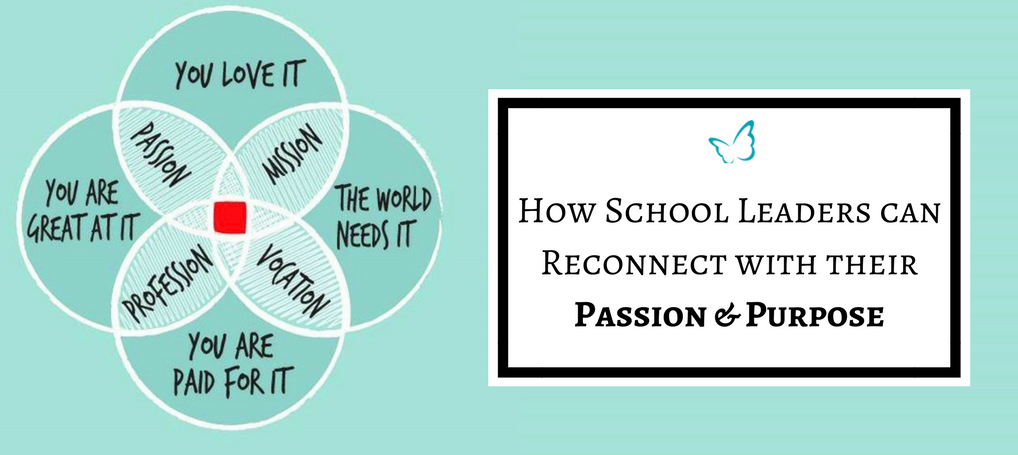 How School Leaders can Reconnect with their Passion & Purpose