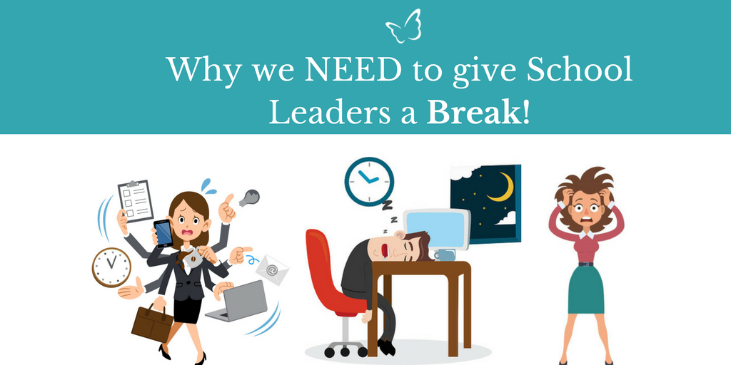 Why we NEED to give School Leaders a Break!