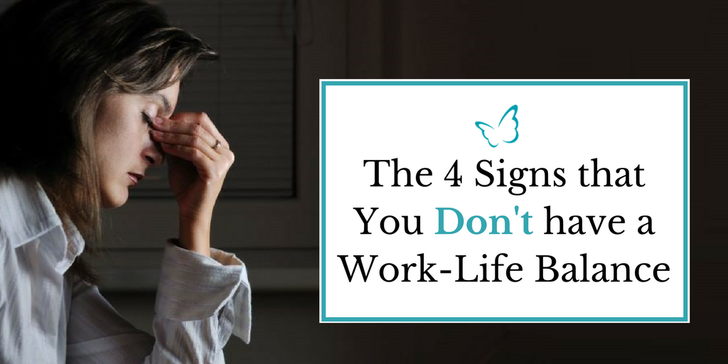 The 4 Signs You Don't Have a Work-Life Balance