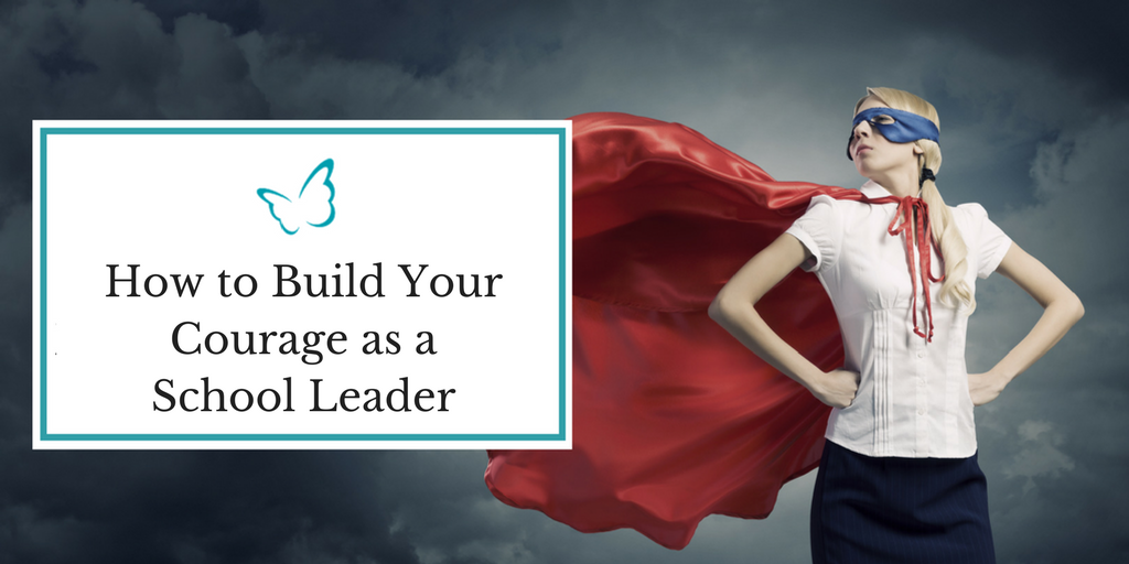 How to Build Your Courage as a School Leader