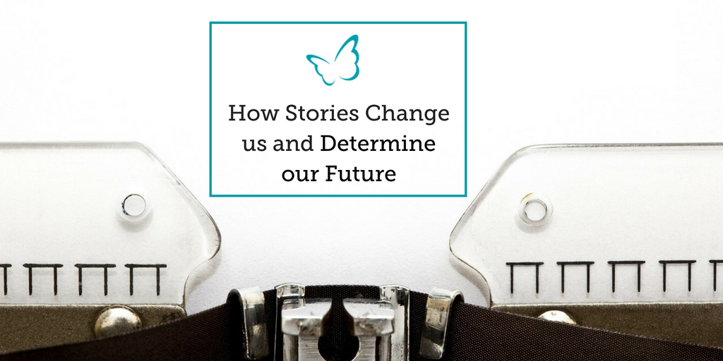 How Stories Change us and Determine our Future