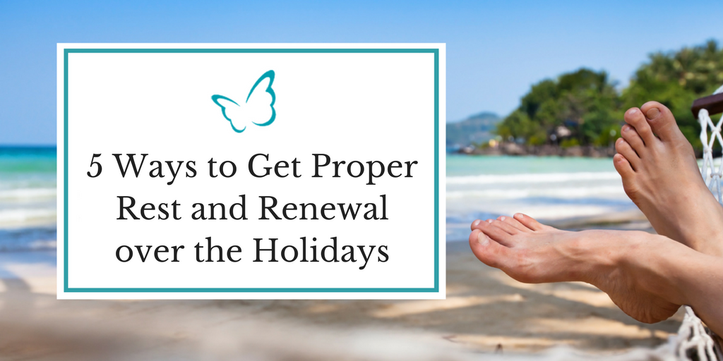 5 Ways to Get Proper Rest & Renewal over the Holidays