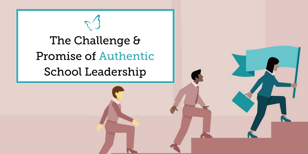 The Challenge & Promise of Authentic School Leadership
