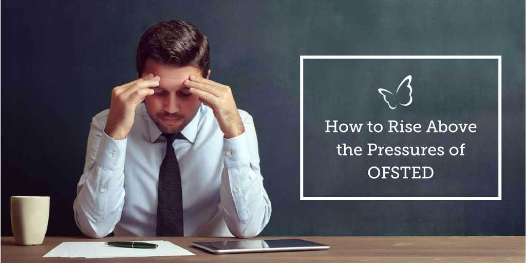 How to rise above the pressures of OFSTED