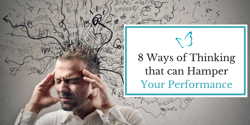 8 Ways of Thinking that can Hamper Your Performance