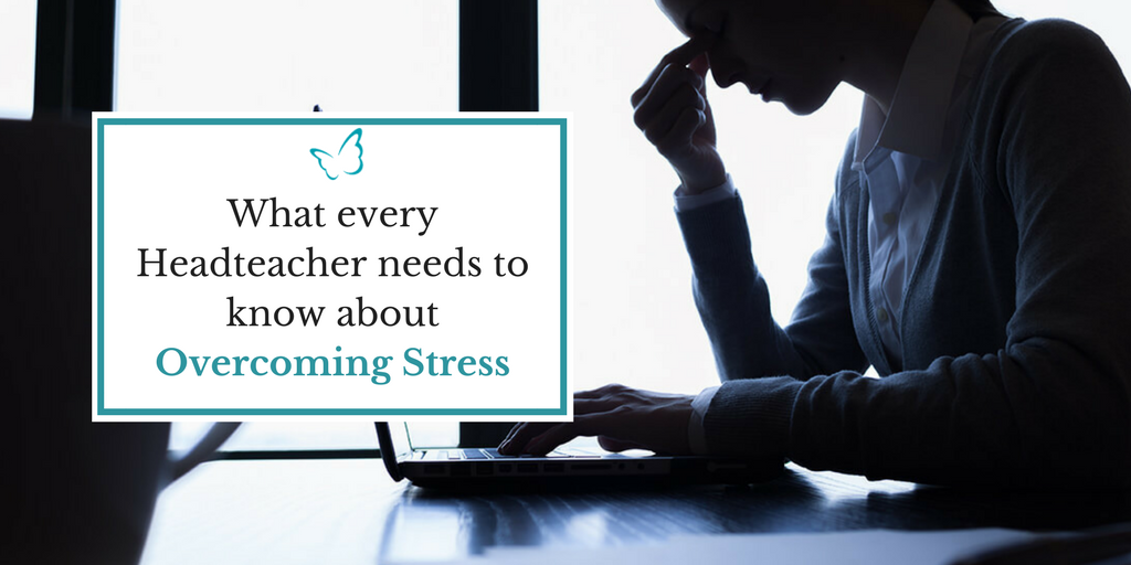 What every Headteacher needs to know about Overcoming Stress