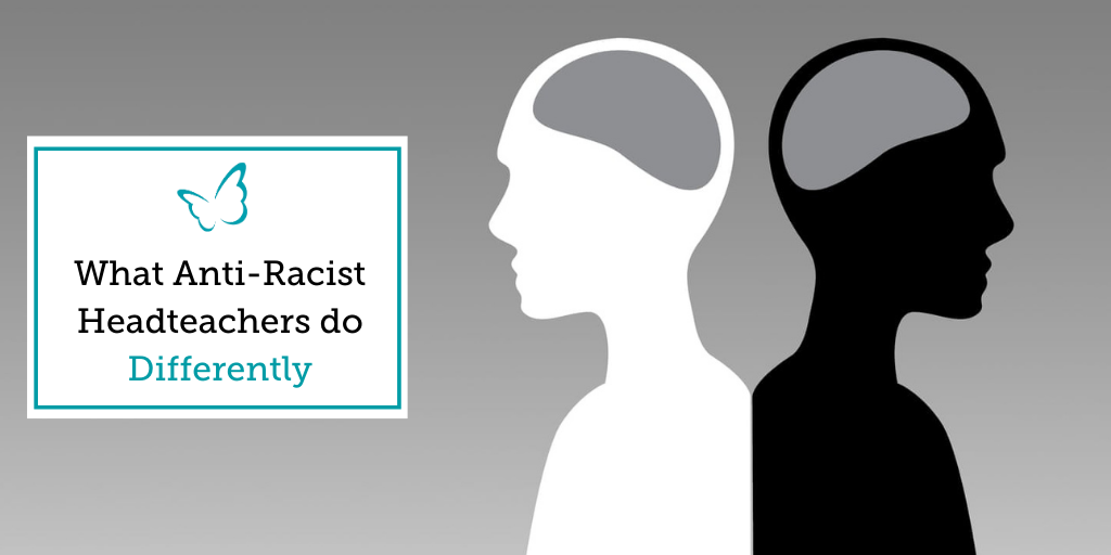 What Anti-Racist Headteachers do Differently