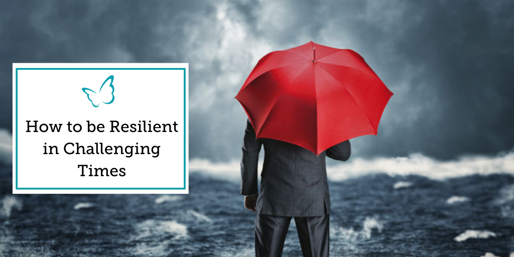 How to be Resilient in Challenging Times