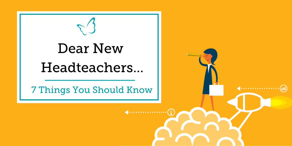 Dear New Headteachers – 7 Things You Should Know
