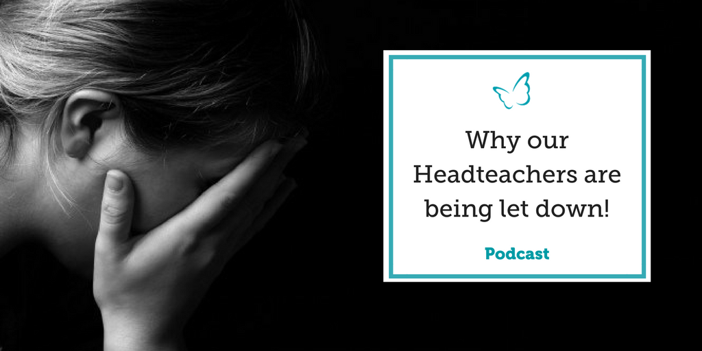 Why our Headteachers are being let down! – Podcast