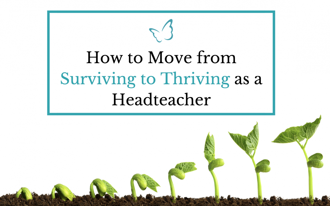 How to Move from Surviving to Thriving as a Headteacher