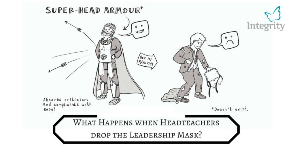 What happens when Headteachers drop their Leadership Mask?
