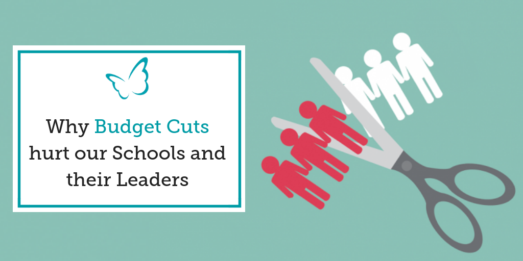 Why Budget Cuts hurt our Schools and their Leaders