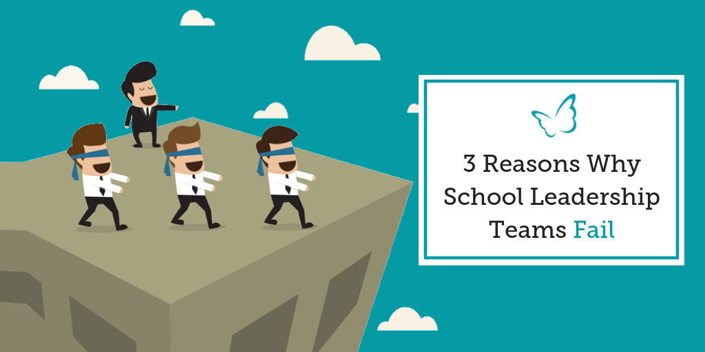 3 Reasons Why School Leadership Teams Fail