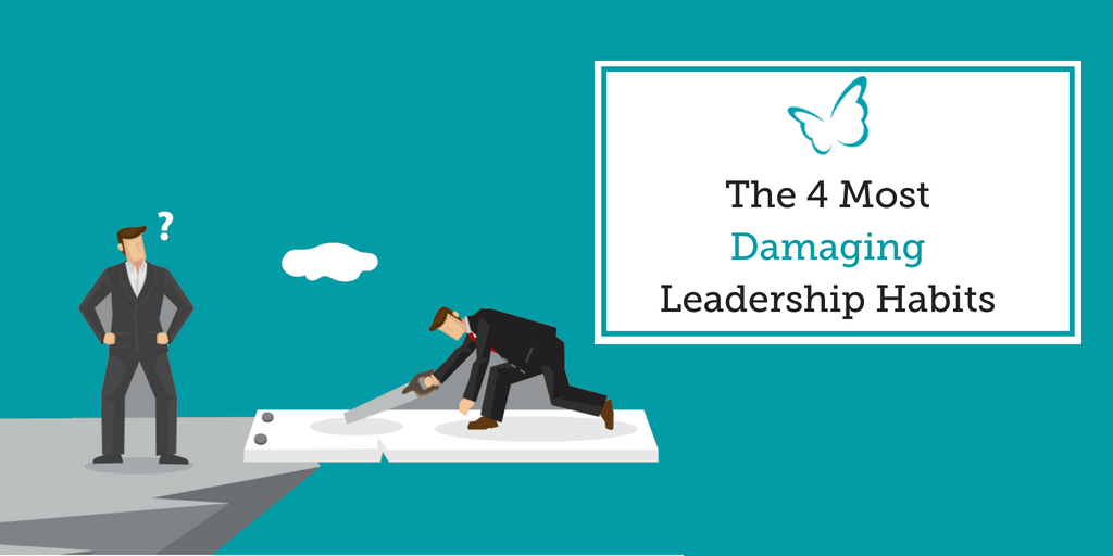 The 4 Most Damaging Leadership Habits
