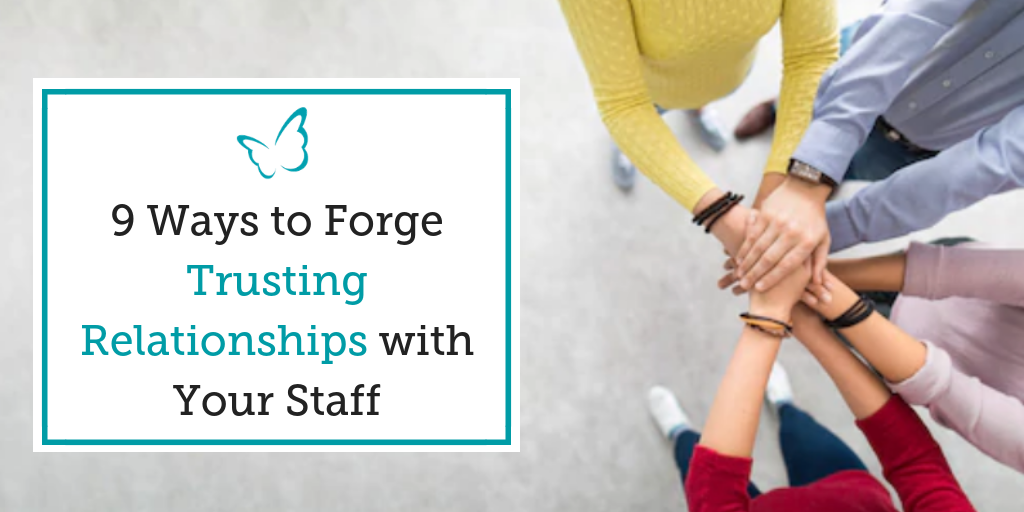 9 Ways to Forge Trusting Relationships with Your Staff