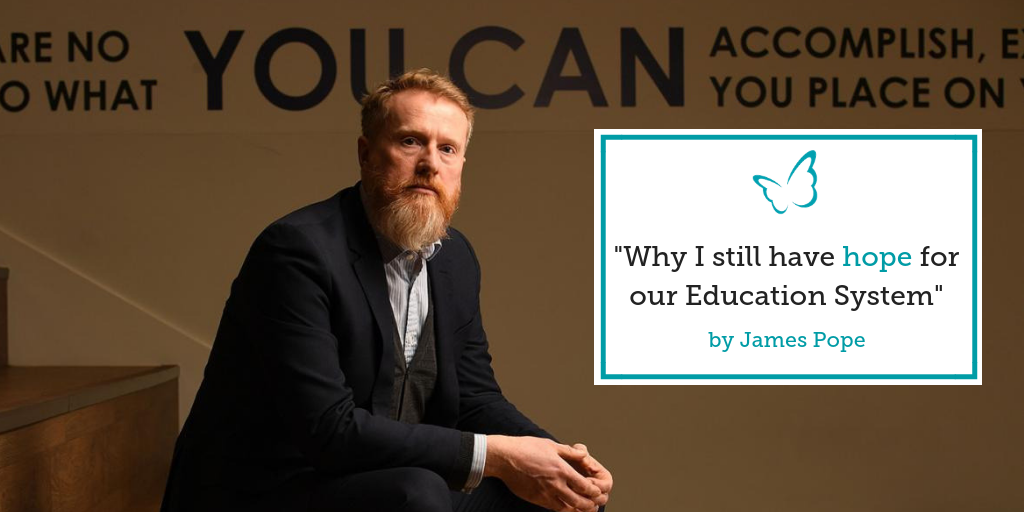 """Why I still have hope for our Education System"" – James Pope"