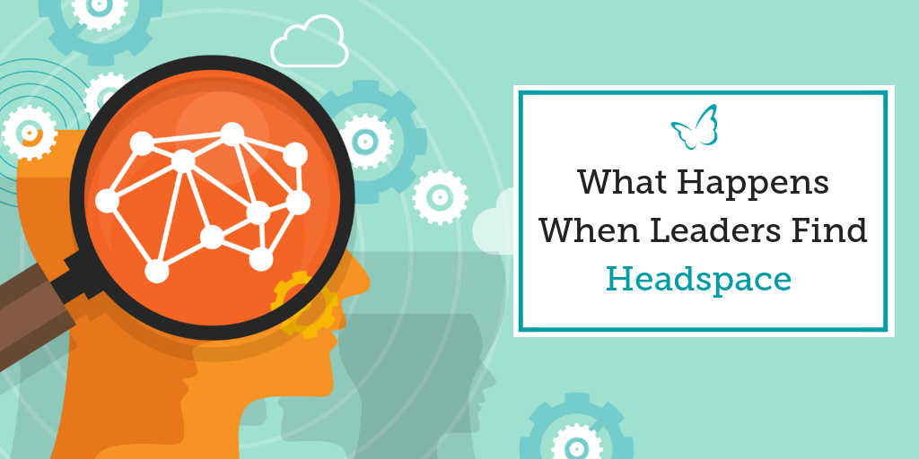 What Happens When Leaders Find Headspace