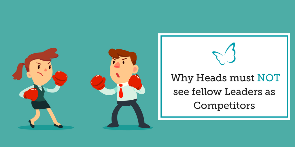 Why Heads must NOT see fellow Leaders as Competitors