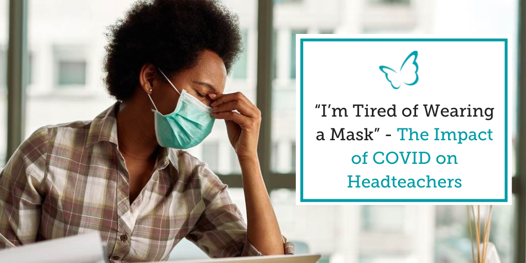 """""""I'm Tired of Wearing a Mask"""" – The Impact of COVID on Headteachers"""