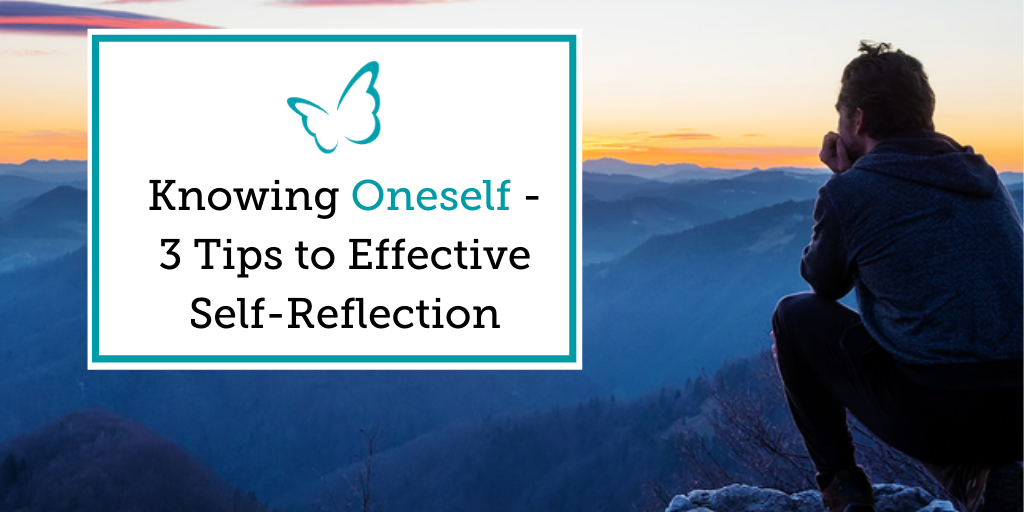 Knowing Oneself – 3 Tips to Effective Self-Reflection